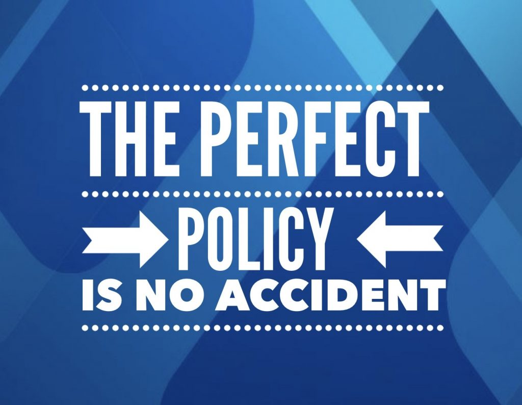 THE PERFECT POLICY IS NO ACCIDENT